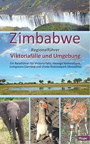 Zimbabwe: Regionalführer Viktoriafälle und Umgebung: Ein Reiseführer für Victoria Falls, Hwange Nationalpark, Livingstone (Zambia) und Chobe Nationalpark (Botswana)