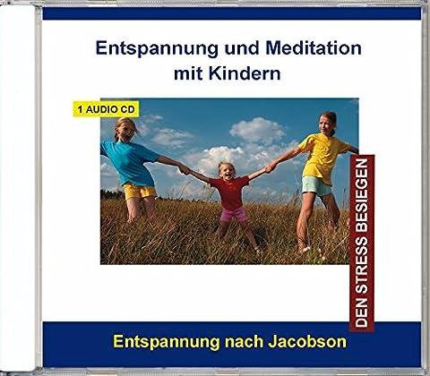 Entspannung und Meditation mit Kindern - Stressbewältigung durch Progressive Muskelentspannung für Kinder und Jugendliche von 6 - 16