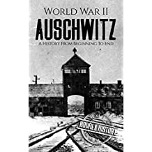 World War II Auschwitz: A History From Beginning to End