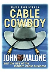 Cable Cowboy: John Malone and the Rise of the Modern Cable Business by Mark Robichaux (2005-03-23)