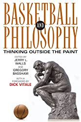 Basketball and Philosophy: Thinking Outside the Paint (The Philosophy of Popular Culture)
