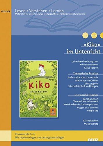 »Kiko« im Unterricht: Lehrerhandreichung zum Kinderrroman von Klaus Kordon (Klassenstufe 3–4, mit Kopiervorlagen und Lösungsvorschlägen) (Beltz Praxis / Lesen - Verstehen - Lernen)