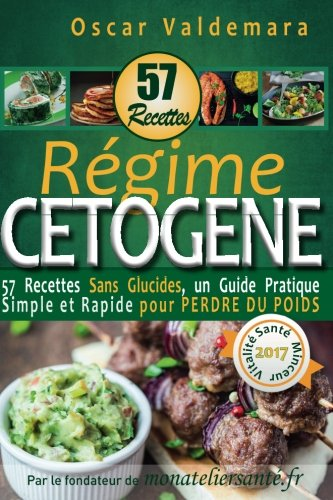 Regime Cetogene : 57 Recettes Sans Glucides: un Guide Pratique Simple et Rapide pour perdre du poids par Oscar Valdemara