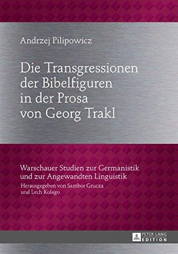 Die Transgressionen der Bibelfiguren in der Prosa von Georg Trakl (Warschauer Studien zur Germanistik und zur Angewandten Linguistik 28)