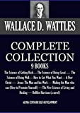 THE COMPLETE WALLACE D. WATTLES 9 BOOKS. The Science of Getting Rich, The Science of Being Great, The Science of Being Well, How to Get What You Want and ... (Alpha Centauri Self-Development Book 1)