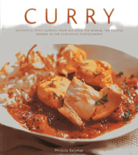 Curry: Authentic Spicy Curries from All Over the World: 160 Recipes Shown in 240 Evocative Photographs