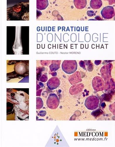 Guide pratique d'oncologie canine et féline par Guillermo Couto, Néstor Moreno Casanova, Florence Le Sueur-Almosni