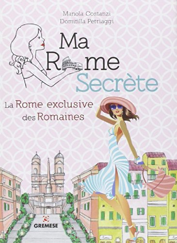 Ma Rome secrète : La Rome exclusive des romaines
