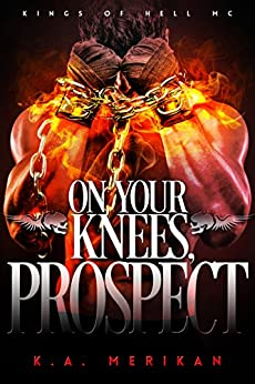 On Your Knees, Prospect (BDSM gay biker romance) (Kings of Hell MC Book 3) by [Merikan, K.A.]
