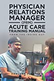 Physician Relations Manager (Prm) Acute Care Training Manual: From the Inside Out