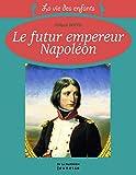 Le futur empereur Napoléon