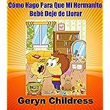 Libro infantil:Cómo Hago Para Que Mi Hermanito Bebé Deje de Llorar