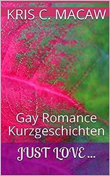 Just love ...: Gay Romance Kurzgeschichten
