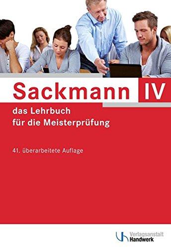 Sackmann - das Lehrbuch für die Meisterprüfung Teil IV: Teil IV: Berufs- und Arbeitspädagogik, Ausbildung der Ausbilder mit CD-ROM