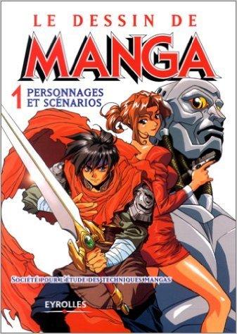 Le Dessin de Manga, tome 1 : Personnages et scénarios de Société pour l'étude des techniques mangas ( 4 décembre 2002 )