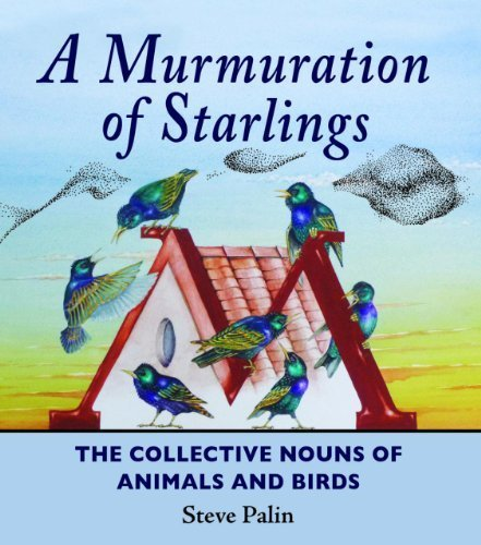 A Murmuration of Starlings: The Collective Nouns of Annimals and Birds by Steve Palin ( 2013 ) Hardcover