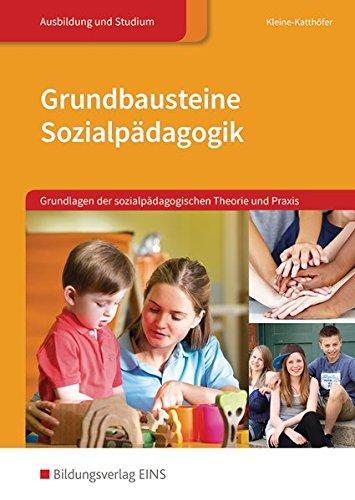 Grundbausteine Sozialpädagogik / Didaktik und Methodik: Grundbausteine Sozialpädagogik: Grundlagen der sozialpädagogischen Theorie und Praxis