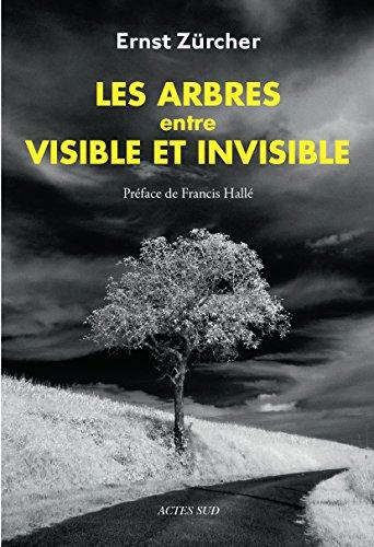 Les Arbres, entre visible et invisible: S'étonner, comprendre, agir (NATURE) par Ernst Zürcher