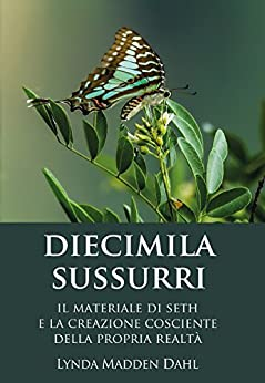 DIECIMILA SUSSURRI: Il materiale di Seth e la creazione cosciente della propria realtà di [Dahl, Lynda Madden]