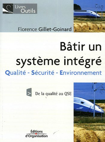 Bâtir un système intégré: Qualité - Sécurité - Environnement - De la qualité au QSE