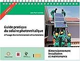 Guide pratique du solaire photovoltaïque à l'usage des techniciennes et techniciens : Dimensionnement, installation et maintenance...