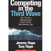Competing in the Third Wave: Ten Key Issues That Managers Must Face in the Information Age