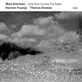 And Then Comes The Night - Mats Eilertsen