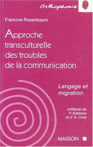 APPROCHE TRANSCULTURELLE DES TROUBLES DE LA COMMUNICATION. Langage et migration