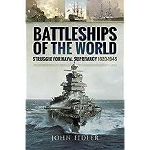 Battleships of the World: Struggle for Naval Supremacy 1820 - 1945