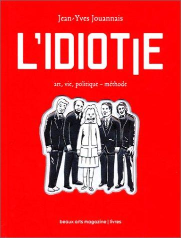 L' idiotie : Art, vie, politique-mé...