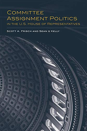 Committee Assignment Politics in the U.S. House of Representatives (Congressional Studies, Band 5)