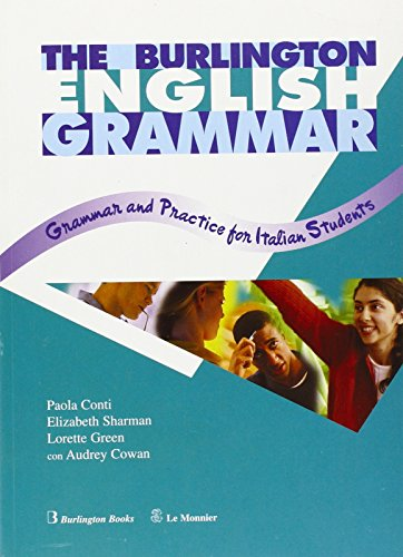 The Burlington english grammar. Grammar and practice for italian students. Per le Scuole superiori