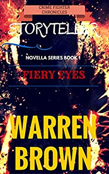 STORYTELLER- FIERY EYES: CRIME FIGHTER CHRONICLES A NOVELLA- BOOK 1 (STORYTELLER- CRIME FIGHTER CHRONICLES) by [BROWN, WARREN]