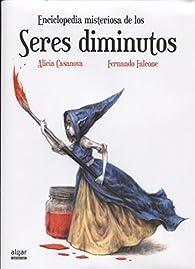 Enciclopedia misteriosa de los seres diminutos par Alicia Casanova Belda