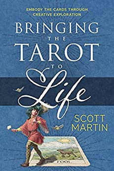 Bringing the Tarot to Life: Embody the Cards Through Creative Exploration by [Martin, Scott]