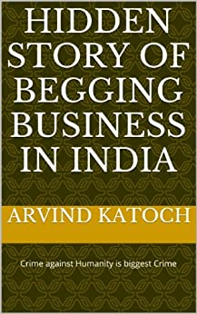 Hidden Story of Begging Business in India by [Katoch, Arvind]