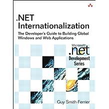 .NET Internationalization: The Developer's Guide to Building Global Windows and Web Applications (Microsoft Windows Development Series) (English Edition)