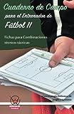 Cuaderno de campo para el entrenador de fùtbol 11. Fichas para combinaciones