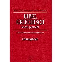 Bibelgriechisch leichtgemacht. Lösungsbuch. Lehrbuch des neutestamentlichen Griechisch (TVG - Lehrbücher)