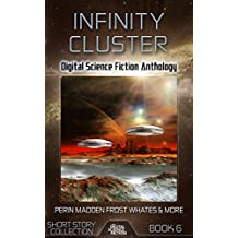 Infinity Cluster: Digital Science Fiction Anthology (Digital Science Fiction Short Stories Series Two Book 2)