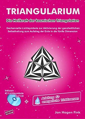 TRIANGULARIUM. Die Heilkraft der kosmischen Triangulation. Gechannelte Lichtsymbole zur Aktivierung der ganzheitlichen Selbstheilung zum Aufstieg der Erde in die fünfte Dimension. (Der Symbol Heilung)
