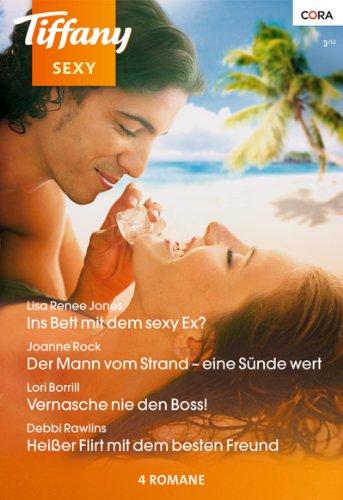 Tiffany Sexy Band 81: Heißer Flirt mit dem besten Freund / Vernasche nie den Boss! / Der Mann vom Strand - eine Sünde wert / Im Bett mit dem sexy Ex? /