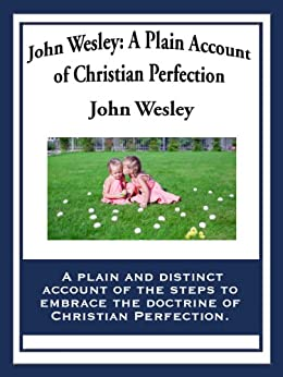 John Wesley: A Plain Account of Christian Perfection von [Wesley, John]