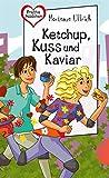 Ketchup, Kuss und Kaviar: aus der Reihe Freche Mädchen – freche Bücher!