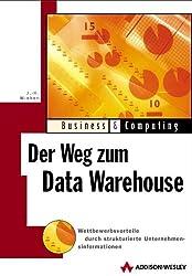 Der Weg zum Data Warehouse . Wettbewerbsvorteile durch strukturierte Unternehmensinformationen (Business & Computing)
