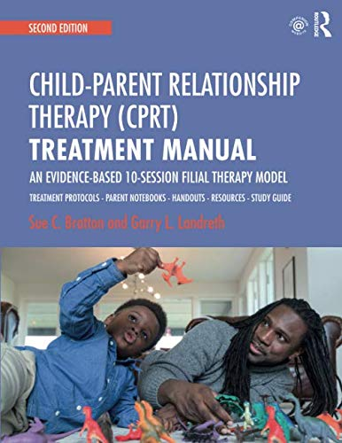 Child-Parent Relationship Therapy (CPRT) Treatment Manual: An Evidence-Based 10-Session Filial Therapy Model: 2