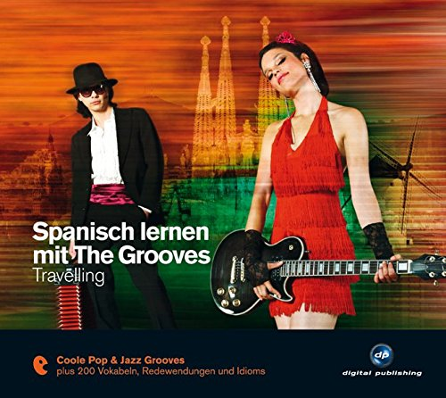 Spanisch lernen mit The Grooves: Travelling.Coole Pop & Jazz Grooves / Audio-CD mit Booklet (The Grooves digital publishing) - Jazz Spanisch
