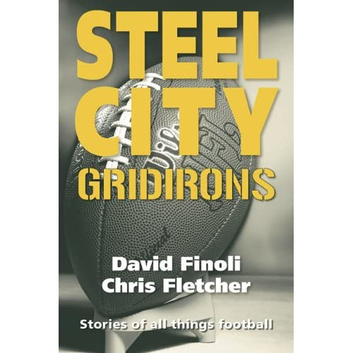 Steel City Gridirons: Stories of All Things Football from the High Schools, the Colleges, the Pros, and the Earliest Days of the Game