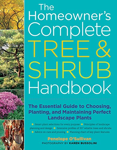 The Homeowner's Complete Tree & Shrub Handbook: The Essential Guide to Choosing, Planting, and Maintaining Perfect Landscape Plants -