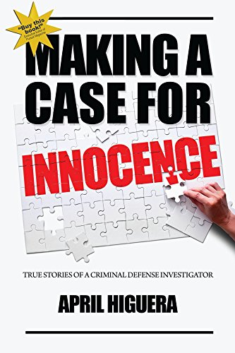 Making a Case for Innocence: True Stories of a Criminal Defense Investigator by [Higuera, April]